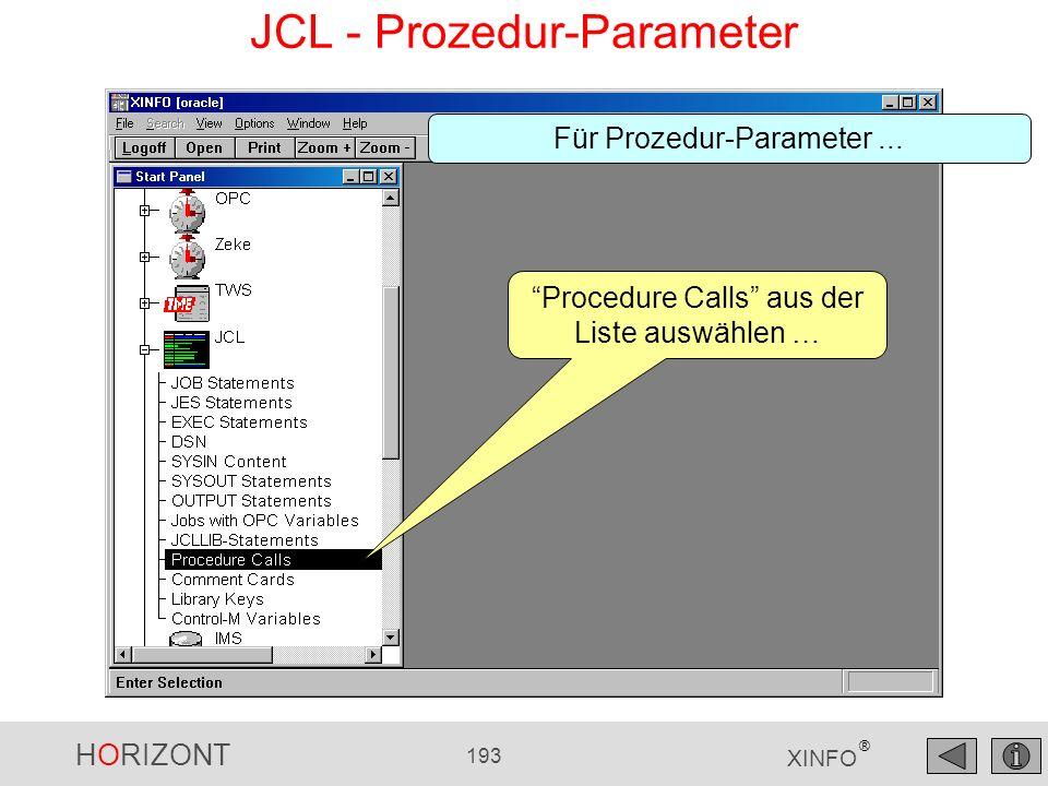HORIZONT 193 XINFO ® JCL - Prozedur-Parameter Für Prozedur-Parameter... Procedure Calls aus der Liste auswählen …