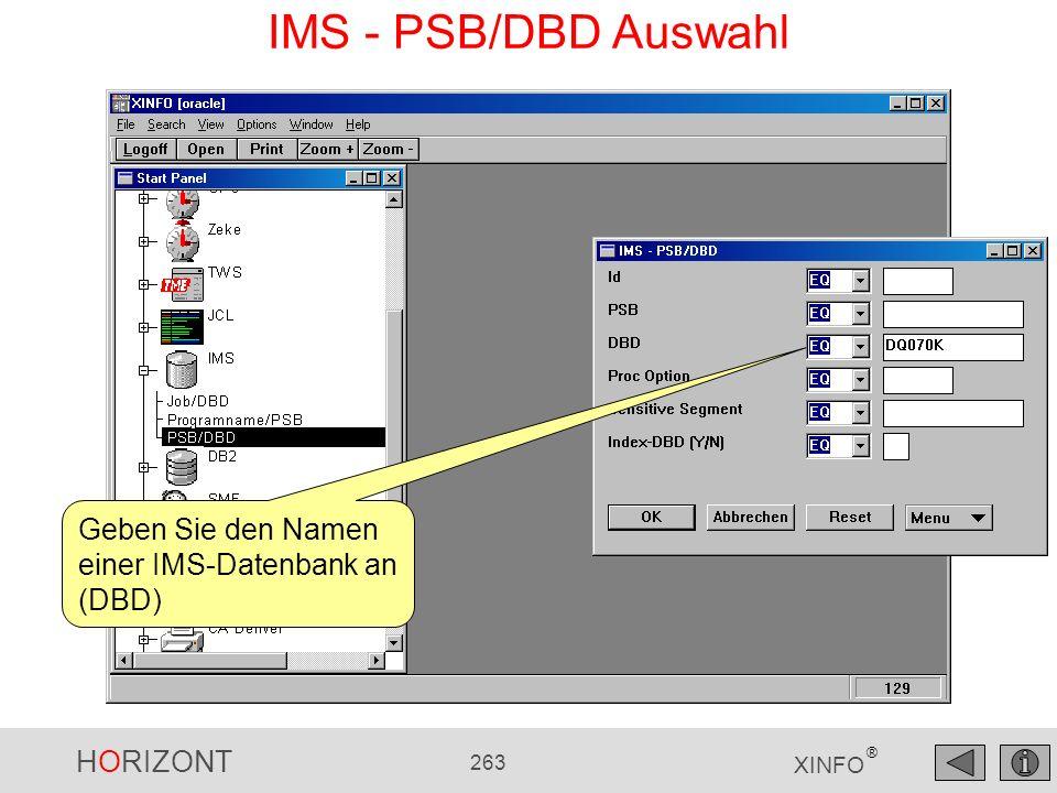 HORIZONT 263 XINFO ® IMS - PSB/DBD Auswahl Geben Sie den Namen einer IMS-Datenbank an (DBD)