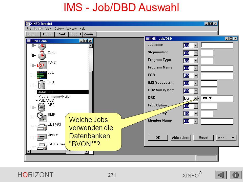 HORIZONT 271 XINFO ® IMS - Job/DBD Auswahl Welche Jobs verwenden die Datenbanken
