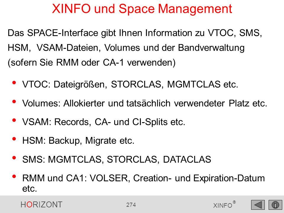 HORIZONT 274 XINFO ® Das SPACE-Interface gibt Ihnen Information zu VTOC, SMS, HSM, VSAM-Dateien, Volumes und der Bandverwaltung (sofern Sie RMM oder C