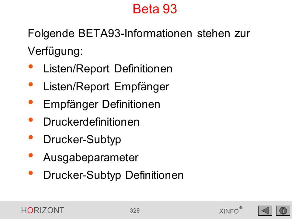 HORIZONT 329 XINFO ® XINFO und Beta 93 Folgende BETA93-Informationen stehen zur Verfügung: Listen/Report Definitionen Listen/Report Empfänger Empfänge