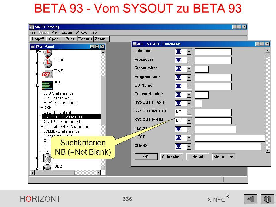 HORIZONT 336 XINFO ® BETA 93 - Vom SYSOUT zu BETA 93 Suchkriterien NB (=Not Blank)