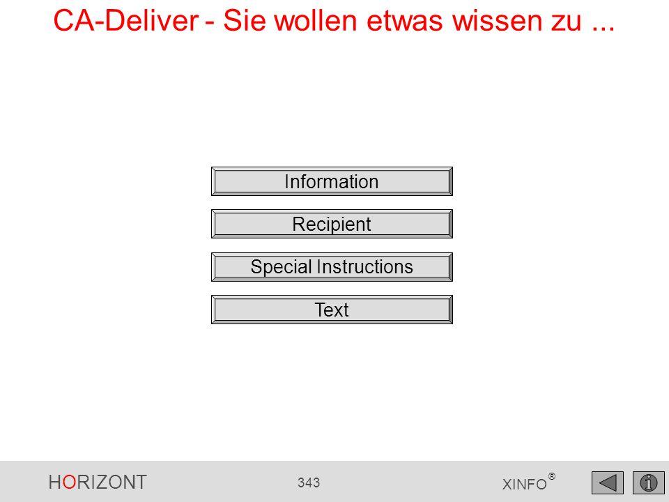 HORIZONT 343 XINFO ® CA-Deliver - Sie wollen etwas wissen zu... Information Recipient Special Instructions Text