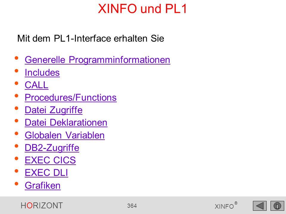 HORIZONT 364 XINFO ® XINFO und PL1 Generelle Programminformationen Includes CALL Procedures/Functions Datei Zugriffe Datei Deklarationen Globalen Vari
