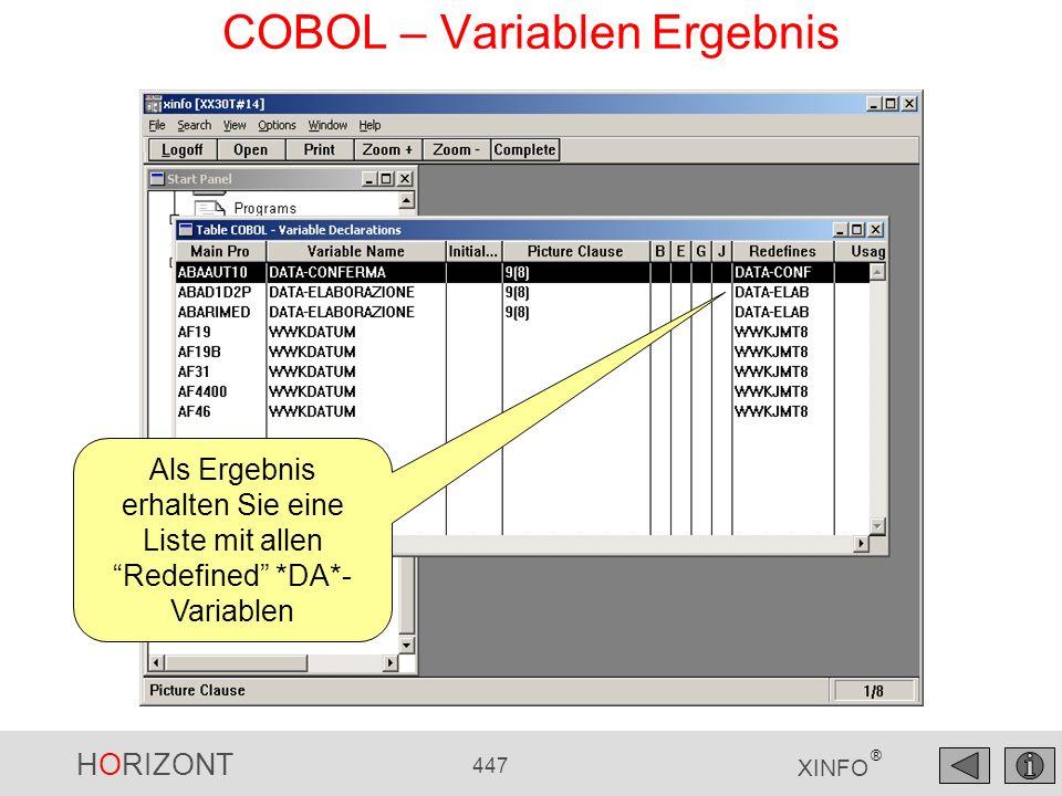 HORIZONT 447 XINFO ® COBOL – Variablen Ergebnis Als Ergebnis erhalten Sie eine Liste mit allen Redefined *DA*- Variablen