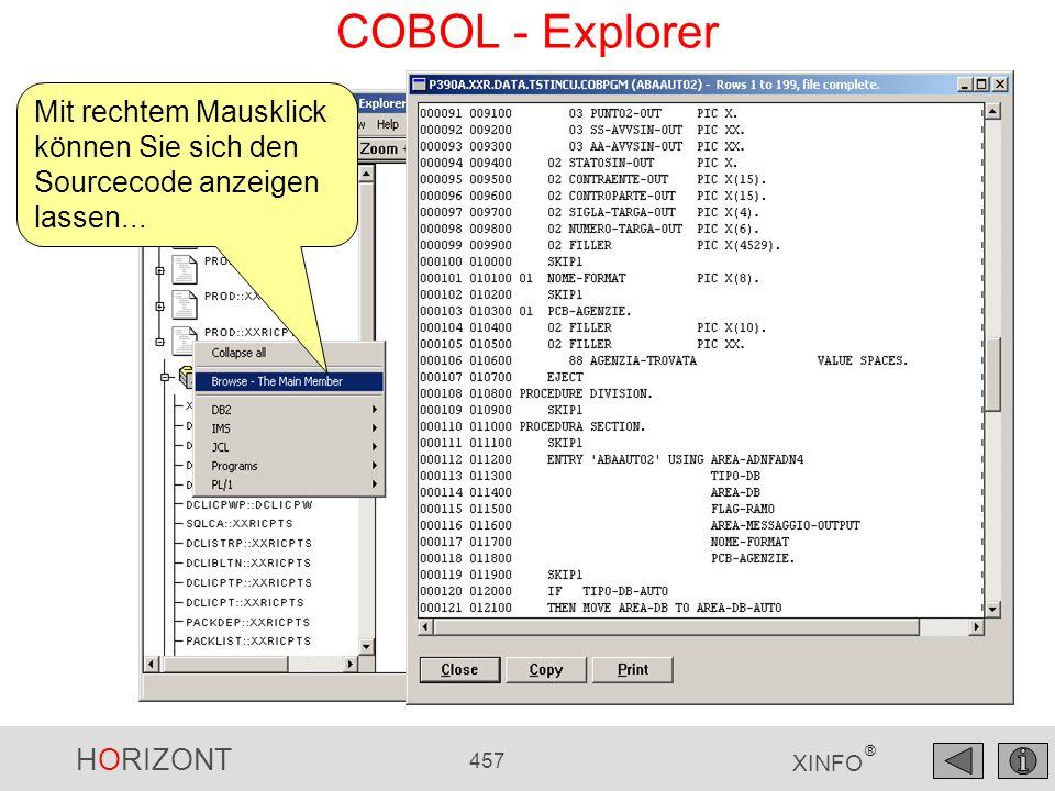 HORIZONT 457 XINFO ® COBOL - Explorer Mit rechtem Mausklick können Sie sich den Sourcecode anzeigen lassen...