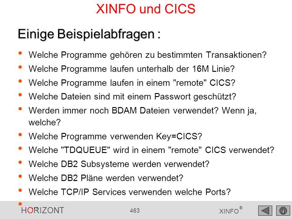 HORIZONT 463 XINFO ® XINFO und CICS Welche Programme gehören zu bestimmten Transaktionen? Welche Programme laufen unterhalb der 16M Linie? Welche Prog