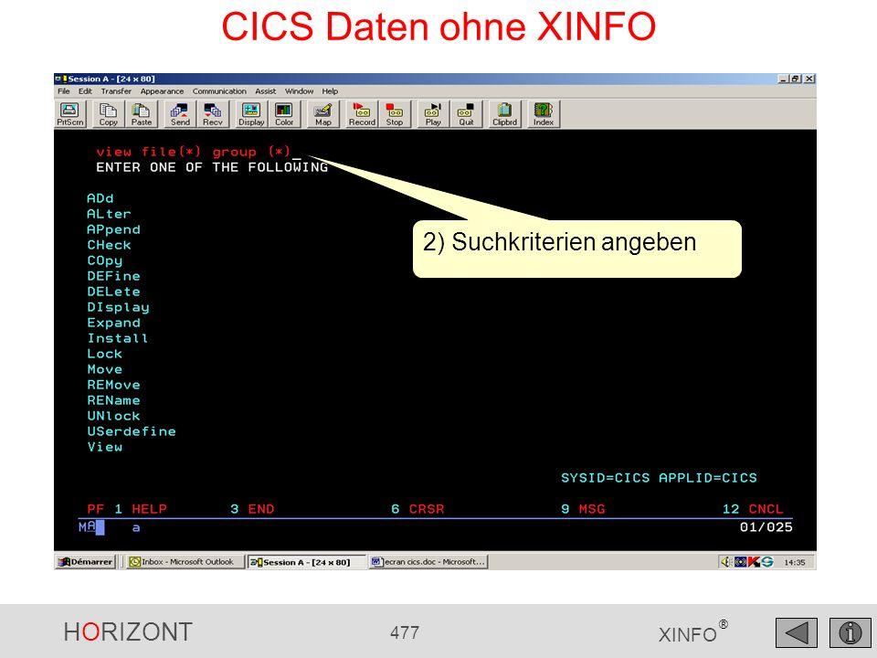 HORIZONT 477 XINFO ® CICS Daten ohne XINFO 2) Suchkriterien angeben