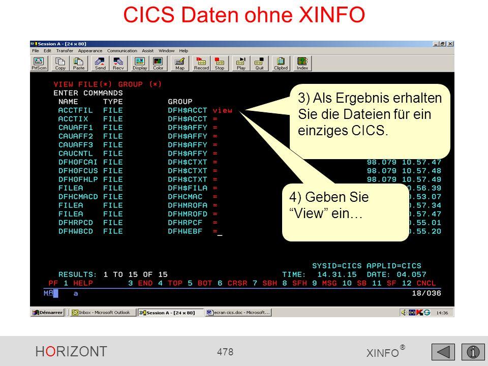 HORIZONT 478 XINFO ® CICS Daten ohne XINFO 3) Als Ergebnis erhalten Sie die Dateien für ein einziges CICS. 4) Geben Sie View ein…