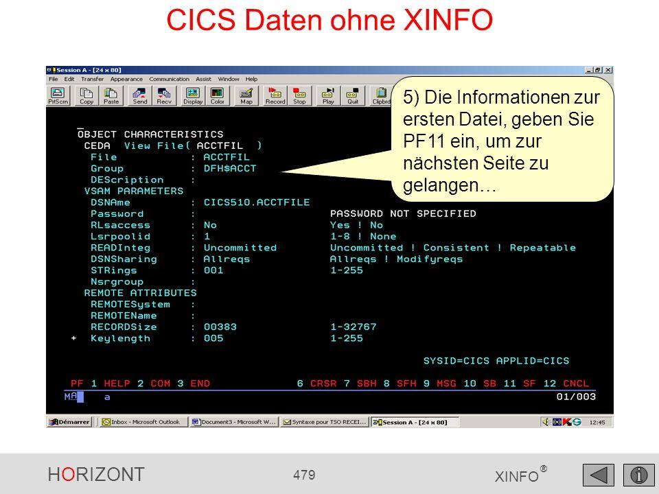 HORIZONT 479 XINFO ® CICS Daten ohne XINFO 5) Die Informationen zur ersten Datei, geben Sie PF11 ein, um zur nächsten Seite zu gelangen…