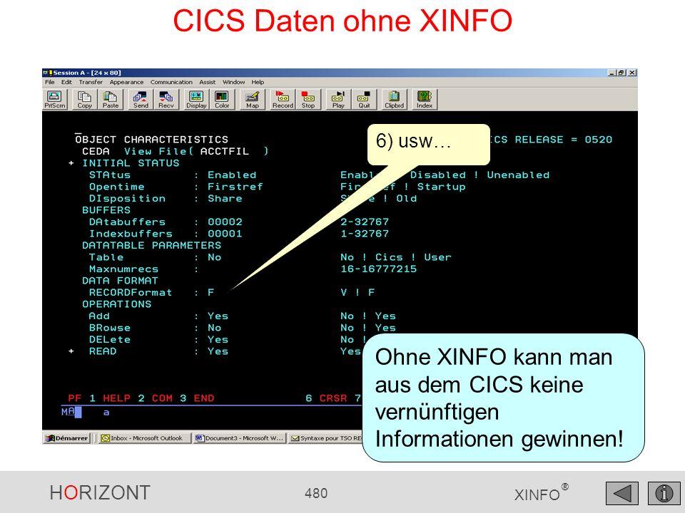 HORIZONT 480 XINFO ® CICS Daten ohne XINFO 6) usw… Ohne XINFO kann man aus dem CICS keine vernünftigen Informationen gewinnen!