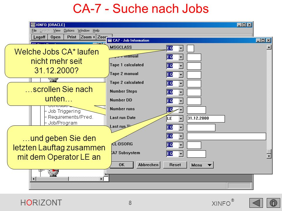 HORIZONT 8 XINFO ® CA-7 - Suche nach Jobs …scrollen Sie nach unten… Welche Jobs CA* laufen nicht mehr seit 31.12.2000? …und geben Sie den letzten Lauf