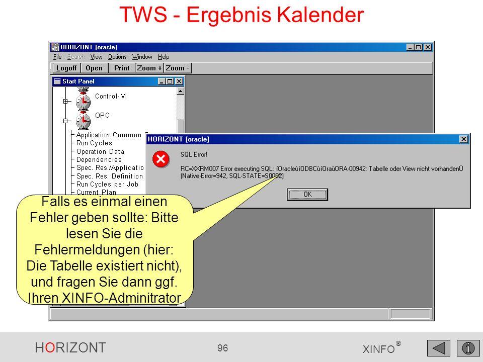 HORIZONT 96 XINFO ® TWS - Ergebnis Kalender Falls es einmal einen Fehler geben sollte: Bitte lesen Sie die Fehlermeldungen (hier: Die Tabelle existier