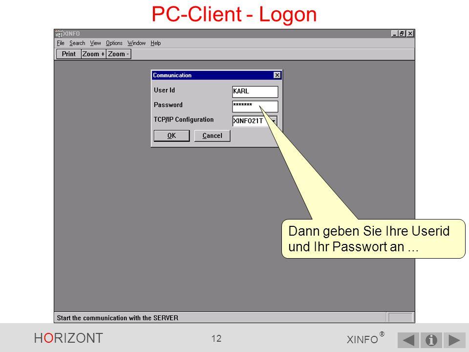 HORIZONT 11 XINFO ® PC-Client - Logon Als erstes müssen Sie sich über das Menü File-Logon anmelden...