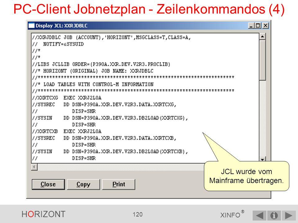 HORIZONT 119 XINFO ® PC-Client Jobnetzplan - Zeilenkommandos (3) In jedem Netzplan kann man sich die zum Job gehörende JCL anzeigen lassen, sowie die JCL mit Prozeduren Rechter Mausklick auf JOB