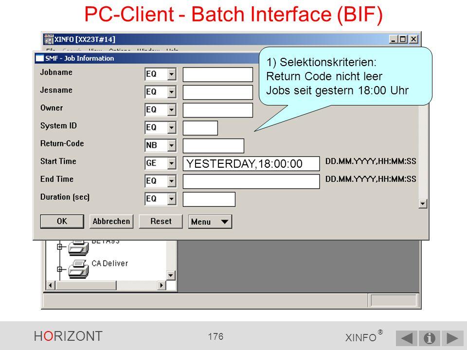 HORIZONT 175 XINFO ® PC-Client - Batch Interface (BIF) 1)Selektionskriterien eingeben und als Datei sichern 2)Logondaten eingeben und als Datei sichern 3)BIF-Datei erstellen Bei der automatischen Bearbeitung mittels BIF müssen alle Informationen, welche sonst im Dialog manuell eingegeben werden, bereit gestellt werden.
