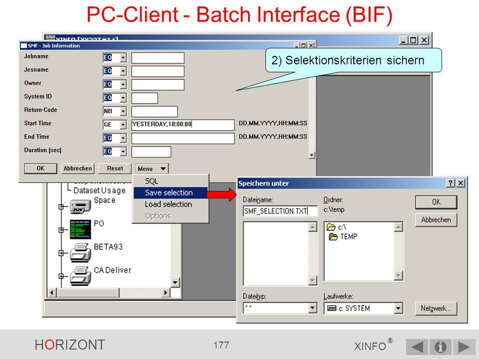 HORIZONT 176 XINFO ® 1) Selektionskriterien: Return Code nicht leer Jobs seit gestern 18:00 Uhr YESTERDAY,18:00:00 PC-Client - Batch Interface (BIF)