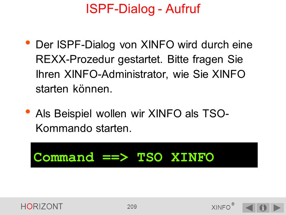 HORIZONT 208 XINFO ® Der ISPF-Dialog ------------------------ JCL - DSN ----------------------- -- Command ===> Top : Legend SAVE SORT Find STAT LIBS