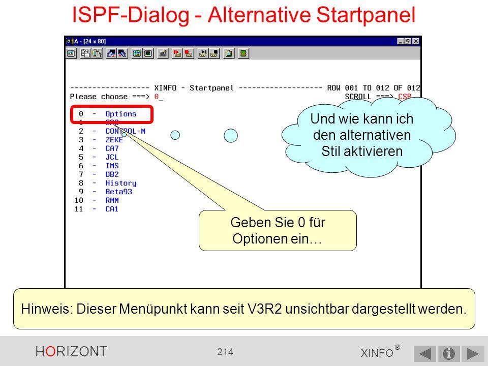 HORIZONT 213 XINFO ® Alternatives Startpanel …falls das Startpanel zu verwirrend ist, XINFO bietet eine Alternative ISPF-Dialog - Alternative Startpanel
