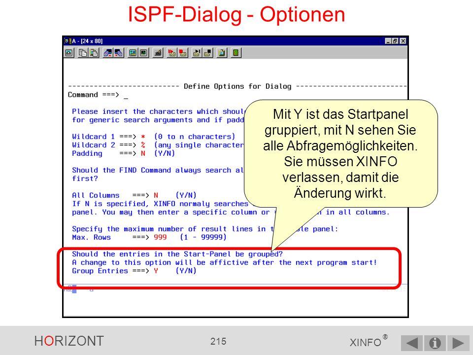 HORIZONT 214 XINFO ® Geben Sie 0 für Optionen ein… Und wie kann ich den alternativen Stil aktivieren ISPF-Dialog - Alternative Startpanel Hinweis: Dieser Menüpunkt kann seit V3R2 unsichtbar dargestellt werden.