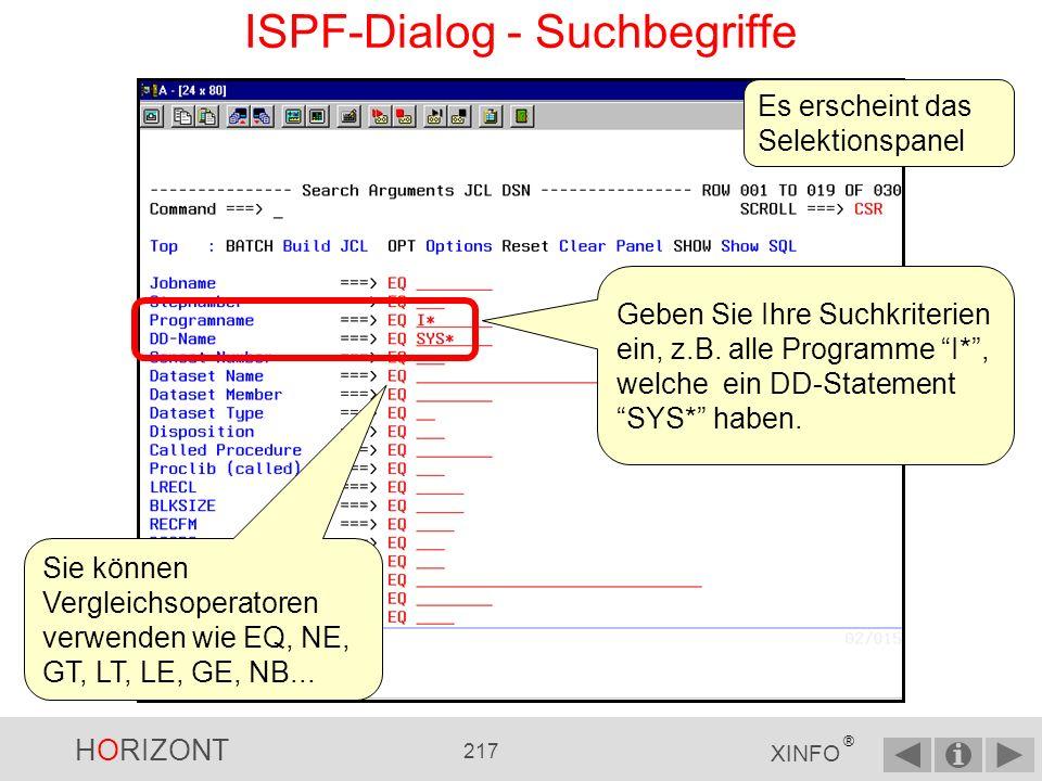 HORIZONT 216 XINFO ® ISPF-Dialog - Ein Display auswählen Die beste Methode, XINFO zu lernen, ist der Weg durch möglichst viele Displays, z.B.