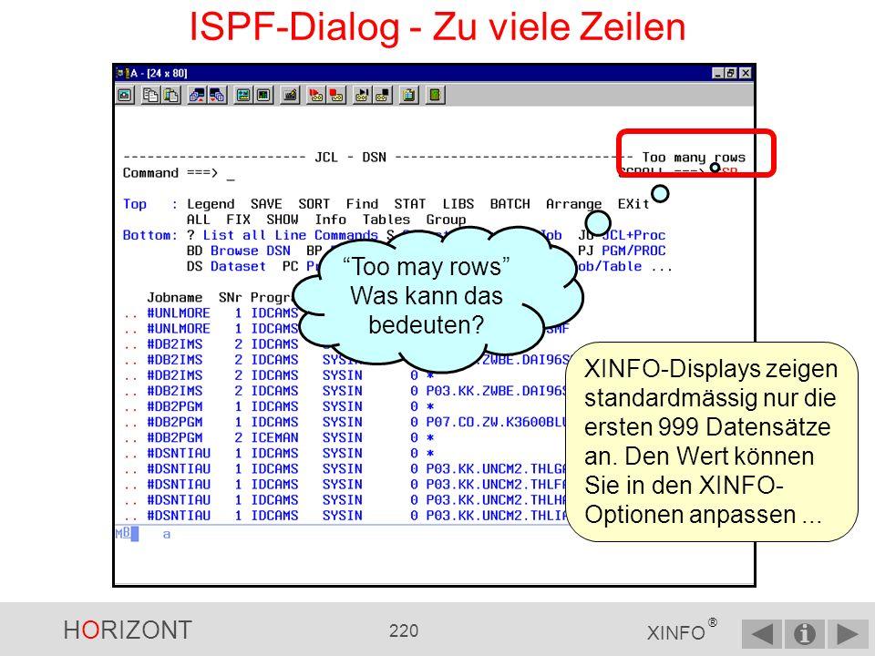 HORIZONT 219 XINFO ® ISPF-Dialog - Im Suchergebnis blättern Zum Blättern benutzen Sie die PF-Standardtasten PF7, PF8, PF10 und PF11 Bitte beachten Sie beim Blättern, dass einige Spalten fest stehen bleiben können