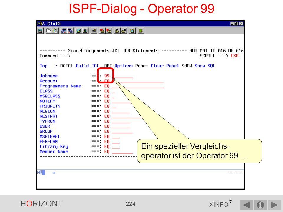 HORIZONT 223 XINFO ® ISPF-Dialog - Vergleichsoperatoren Mit PF1 für Hilfe erhalten Sie eine Übersicht aller Vergleichsoperatoren.