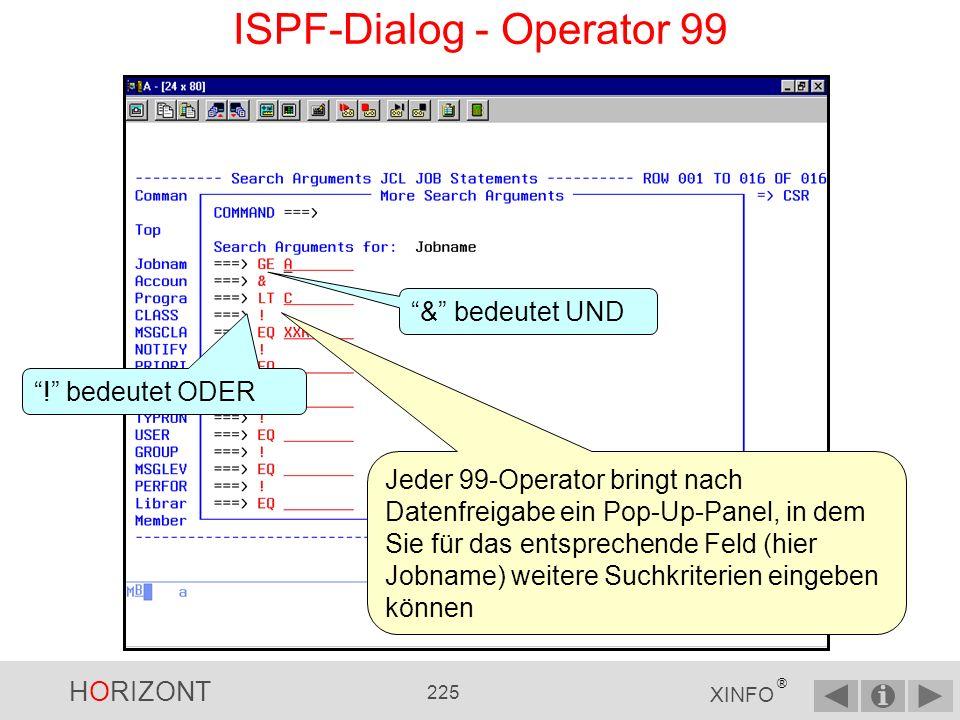 HORIZONT 224 XINFO ® ISPF-Dialog - Operator 99 Ein spezieller Vergleichs- operator ist der Operator 99...