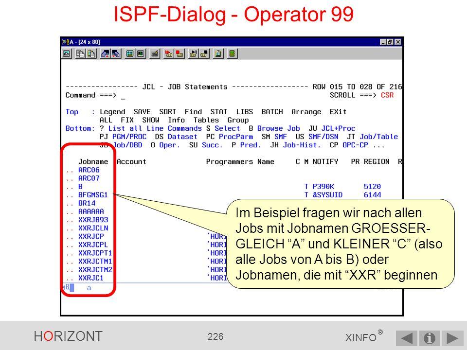 HORIZONT 225 XINFO ® ISPF-Dialog - Operator 99 Jeder 99-Operator bringt nach Datenfreigabe ein Pop-Up-Panel, in dem Sie für das entsprechende Feld (hier Jobname) weitere Suchkriterien eingeben können & bedeutet UND .