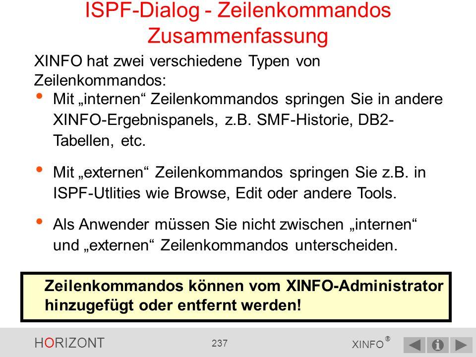 HORIZONT 236 XINFO ® ISPF-Dialog - Zeilenkommandos Beispiel für das Ergebnis eines externen Kommandos......und das Ergebnis eines internen Kommandos