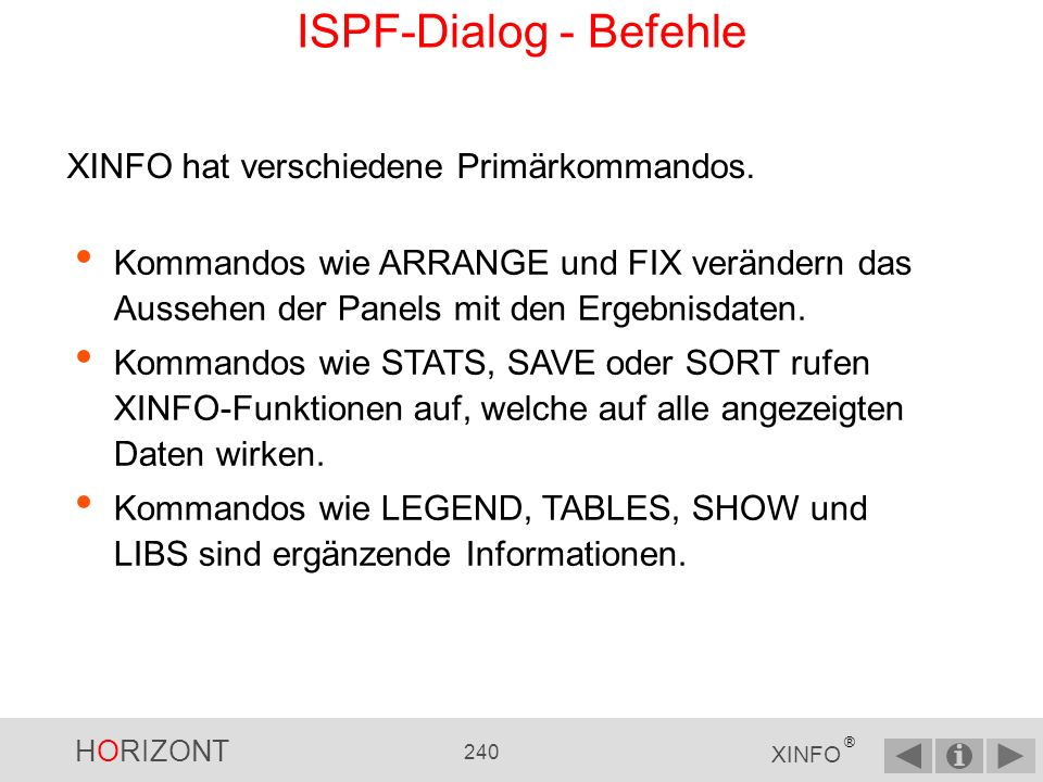 HORIZONT 239 XINFO ® LEGEND SAVE SORT FIND STAT LIBS BATCH ARRANGE EXIT HELP FIX SHOW INFO TABLES GROUP ALL ISPF-Dialog - Befehle XBROWSE, XEDIT LISTL