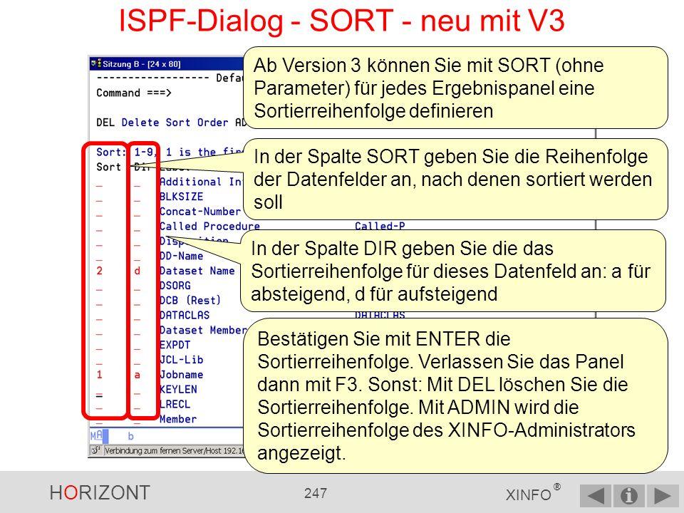 HORIZONT 246 XINFO ® ISPF-Dialog - SORT SORT (ohne Parameter) sortiert nach der ersten Spalte (nicht mehr ab Version V3) SORT n sortiert nach der n-ten Spalte.