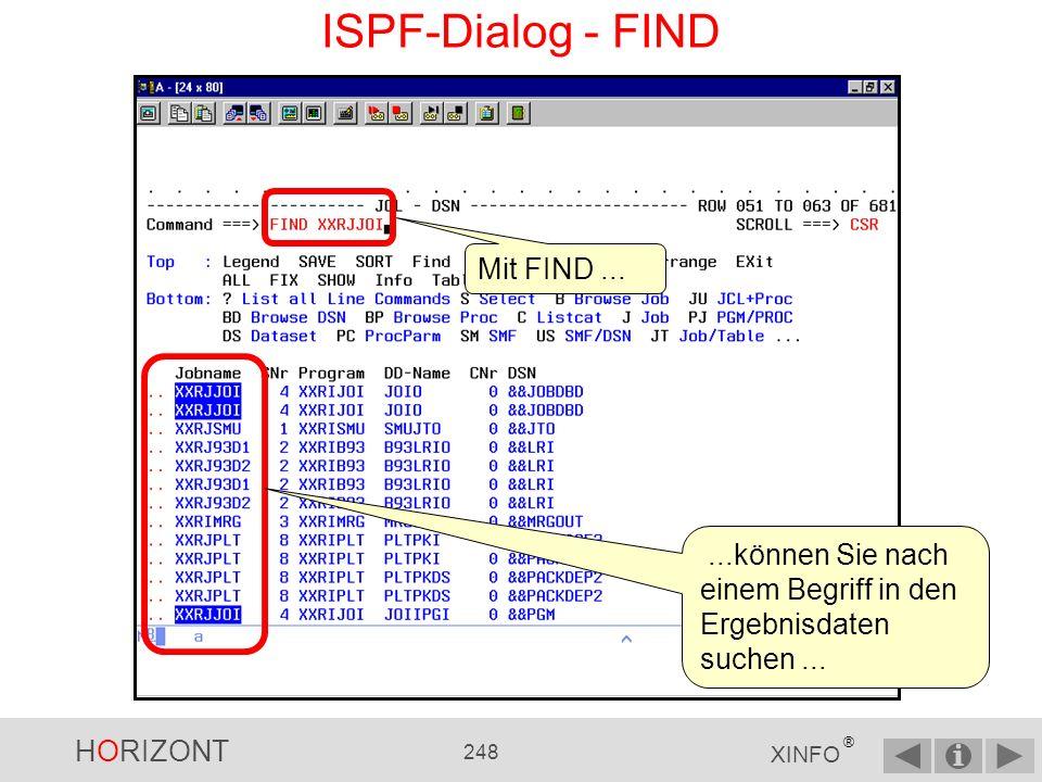 HORIZONT 247 XINFO ® ISPF-Dialog - SORT - neu mit V3 Ab Version 3 können Sie mit SORT (ohne Parameter) für jedes Ergebnispanel eine Sortierreihenfolge definieren In der Spalte SORT geben Sie die Reihenfolge der Datenfelder an, nach denen sortiert werden soll In der Spalte DIR geben Sie die das Sortierreihenfolge für dieses Datenfeld an: a für absteigend, d für aufsteigend Bestätigen Sie mit ENTER die Sortierreihenfolge.
