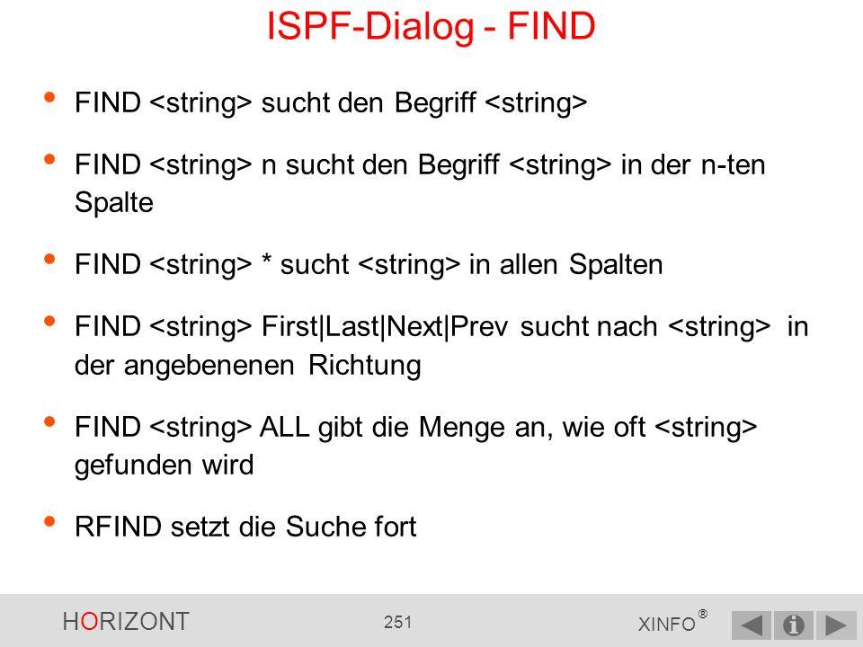 HORIZONT 250 XINFO ® ISPF-Dialog - FIND PS.: In den OPTIONS können Sie angeben, ob beim FIND nur in der ersten Spalte oder in allen Spalten gesucht werden soll.