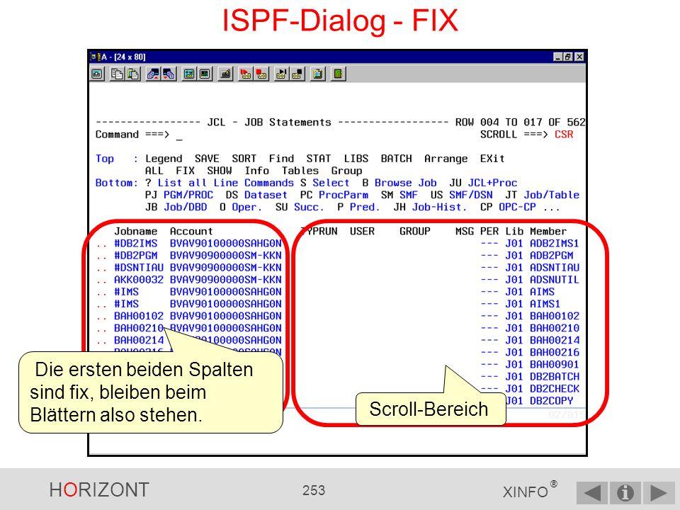 HORIZONT 252 XINFO ® ISPF-Dialog - FIX FIX hilft Ihnen beim Blättern nach rechts und nach links...