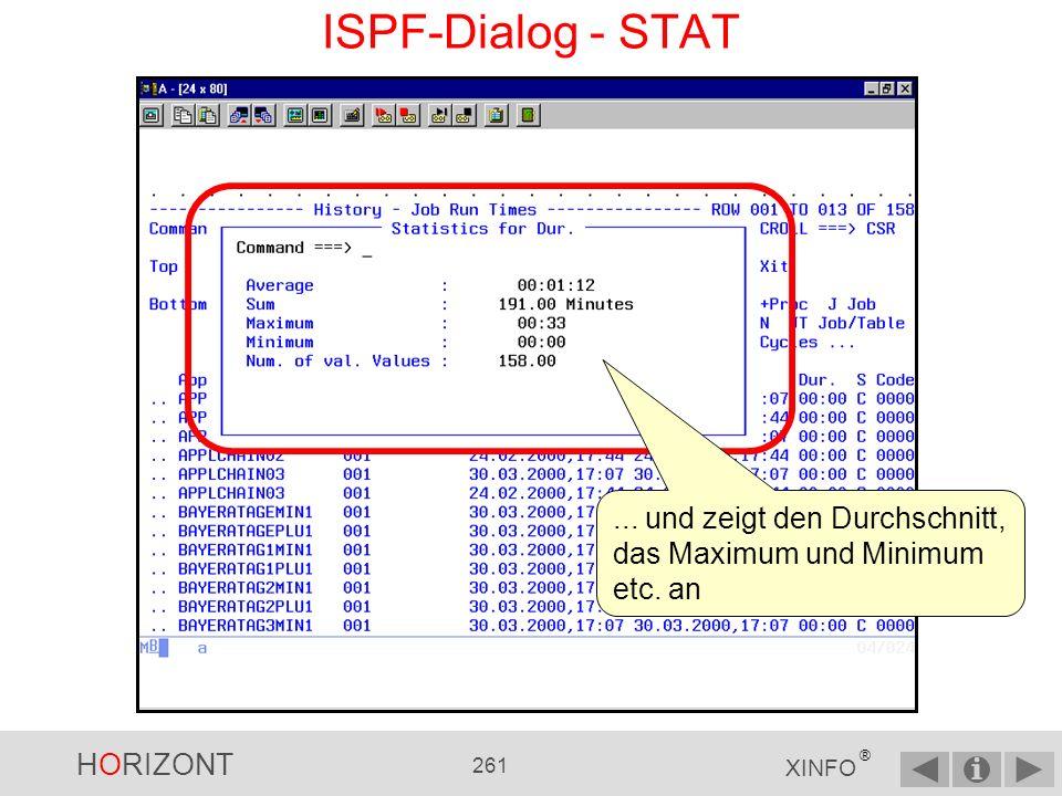 HORIZONT 260 XINFO ® ISPF-Dialog - STAT Das STAT-Kommando (Statistik) ist sinnvoll bei numerischen Spalten, oder Spalten mit Zeitangaben, z.B.