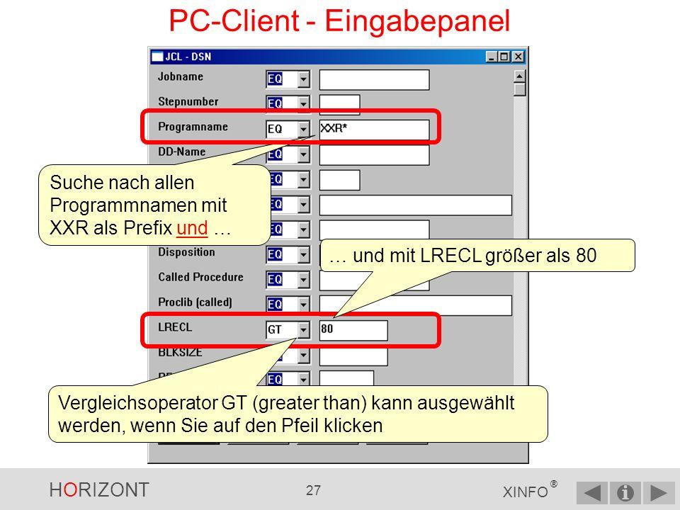 HORIZONT 26 XINFO ® PC-Client - Eingabepanel Ein anderes Beispiel mit JCL-DSN Suche nach allen Dateien der Programme mit XXR als Prefix und einer LRECL > 80