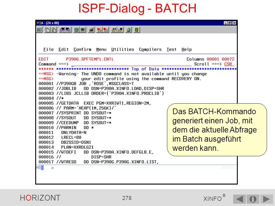 HORIZONT 277 XINFO ® ISPF-Dialog - BATCH Das BATCH-Kommando generiert einen Job, mit dem die aktuelle Abfrage im Batch ausgeführt werden kann.