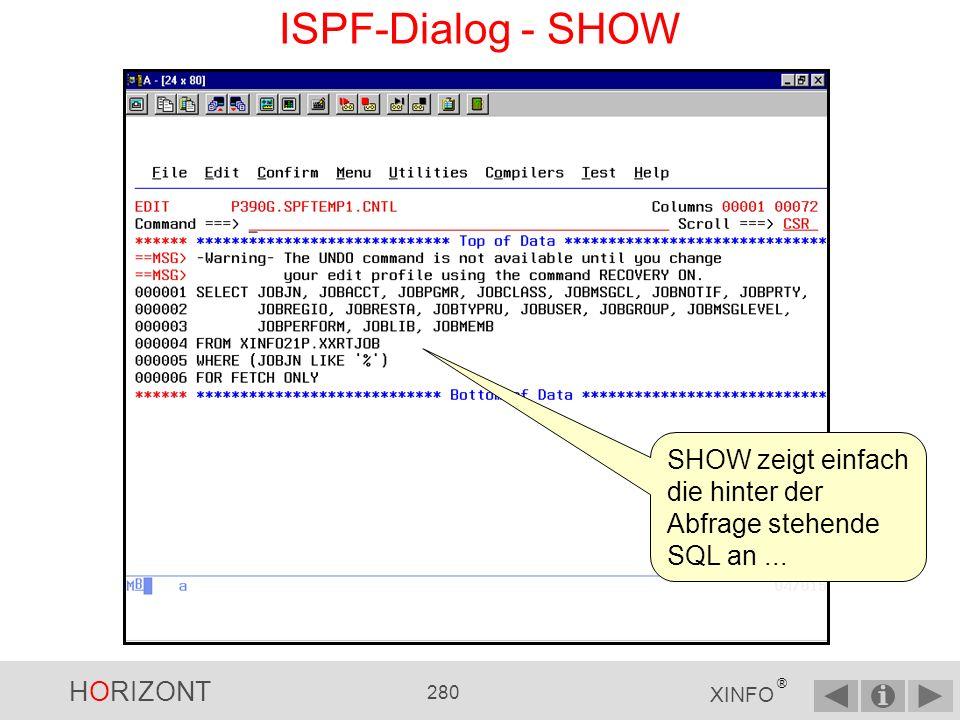 HORIZONT 279 XINFO ® ISPF-Dialog - EXIT EXIT bringt Sie zum Startpanel zurück.