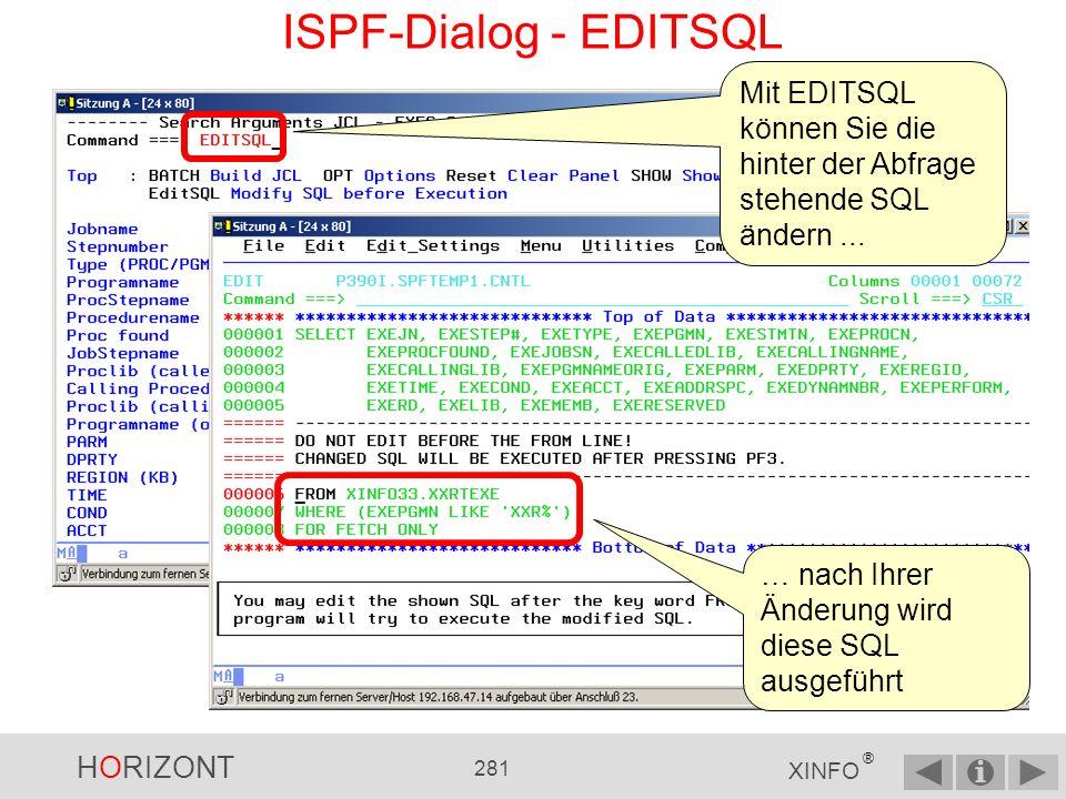 HORIZONT 280 XINFO ® ISPF-Dialog - SHOW SHOW zeigt einfach die hinter der Abfrage stehende SQL an...