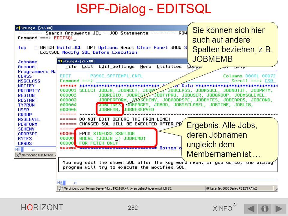 HORIZONT 281 XINFO ® ISPF-Dialog - EDITSQL Mit EDITSQL können Sie die hinter der Abfrage stehende SQL ändern...