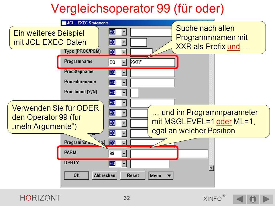 HORIZONT 31 XINFO ® Vergleichsoperatoren (3) EX ---> Exists: Der EX-Operator ermöglicht Abfragen in der Form Gib mir alle Dateien des(r) Jobs, in denen die Datei A.B.C vorkommt.