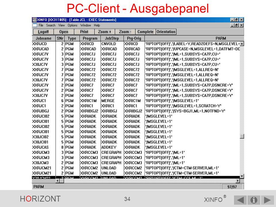 HORIZONT 33 XINFO ® Vergleichsoperator 99 (für oder) Für jedes 99 (hier für PARM) geht ein PopUp-Panel auf, in dem Sie für dieses Feld bis zu 8 Abfragen eingeben können Merke: Im PopUp-Panel können Sie UND und ODER verwenden.