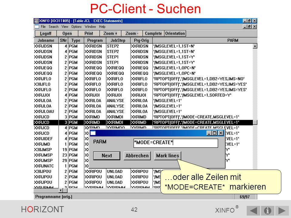 HORIZONT 41 XINFO ® PC-Client - Suchen 3.erstes Vorkommen von *MODE=CREATE* 4.