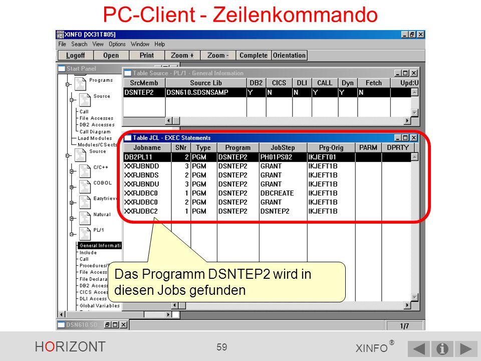 HORIZONT 58 XINFO ® PC-Client - Zeilenkommando Sie wollen wissen, in welchen JCL-Steps das Programm verwendet wird.