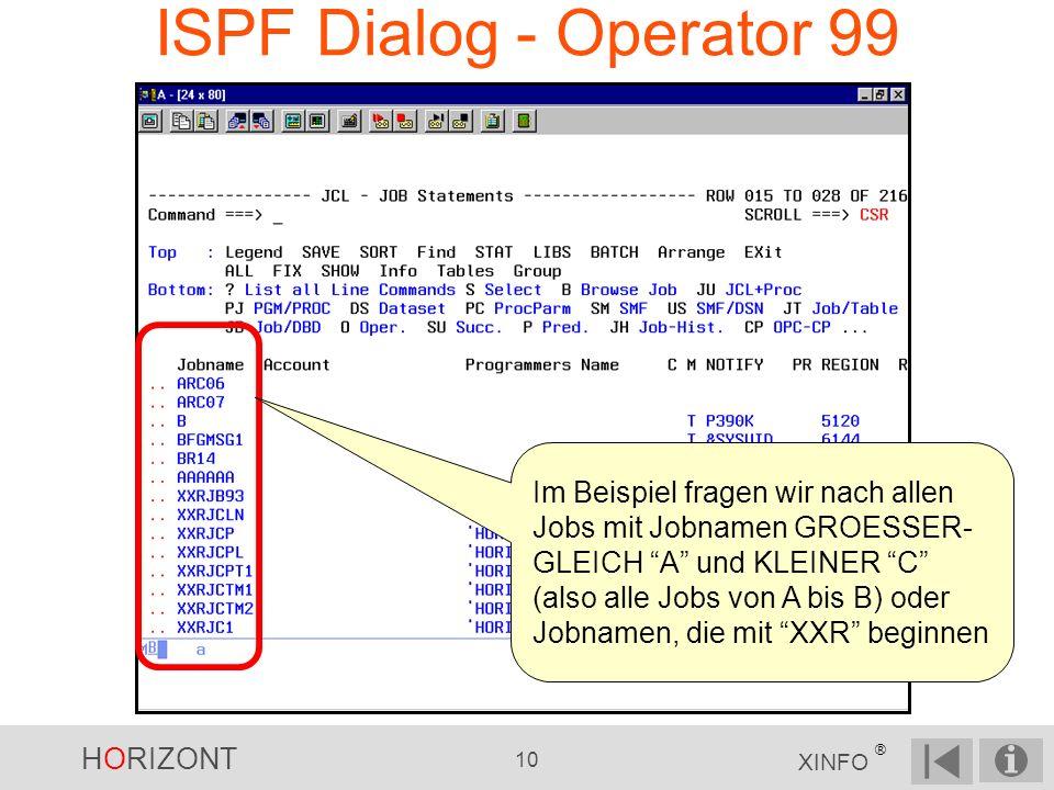HORIZONT 10 XINFO ® ISPF Dialog - Operator 99 Im Beispiel fragen wir nach allen Jobs mit Jobnamen GROESSER- GLEICH A und KLEINER C (also alle Jobs von