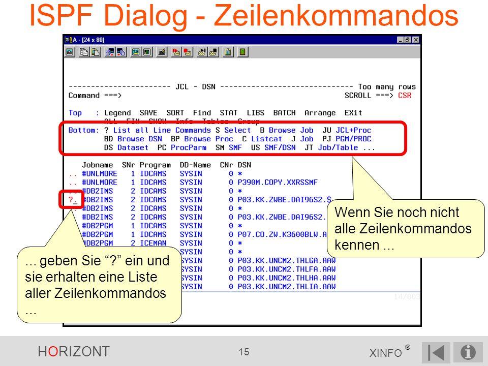 HORIZONT 15 XINFO ® ISPF Dialog - Zeilenkommandos... geben Sie ? ein und sie erhalten eine Liste aller Zeilenkommandos... Wenn Sie noch nicht alle Zei