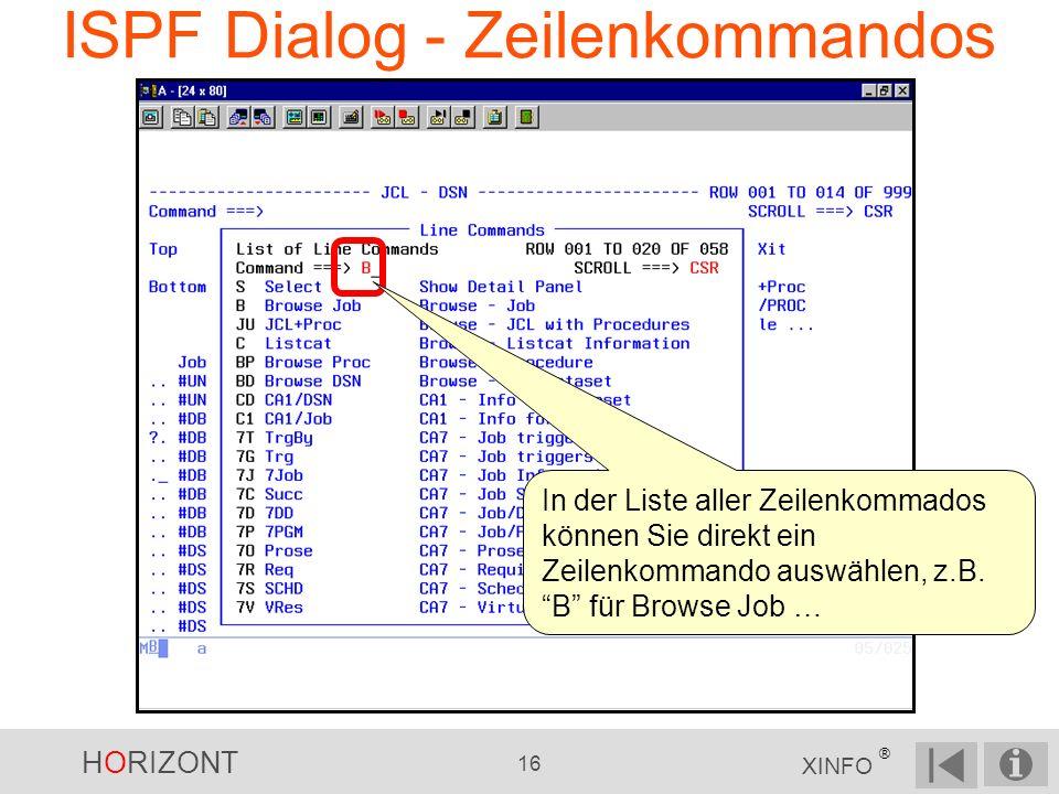 HORIZONT 16 XINFO ® ISPF Dialog - Zeilenkommandos In der Liste aller Zeilenkommados können Sie direkt ein Zeilenkommando auswählen, z.B. B für Browse