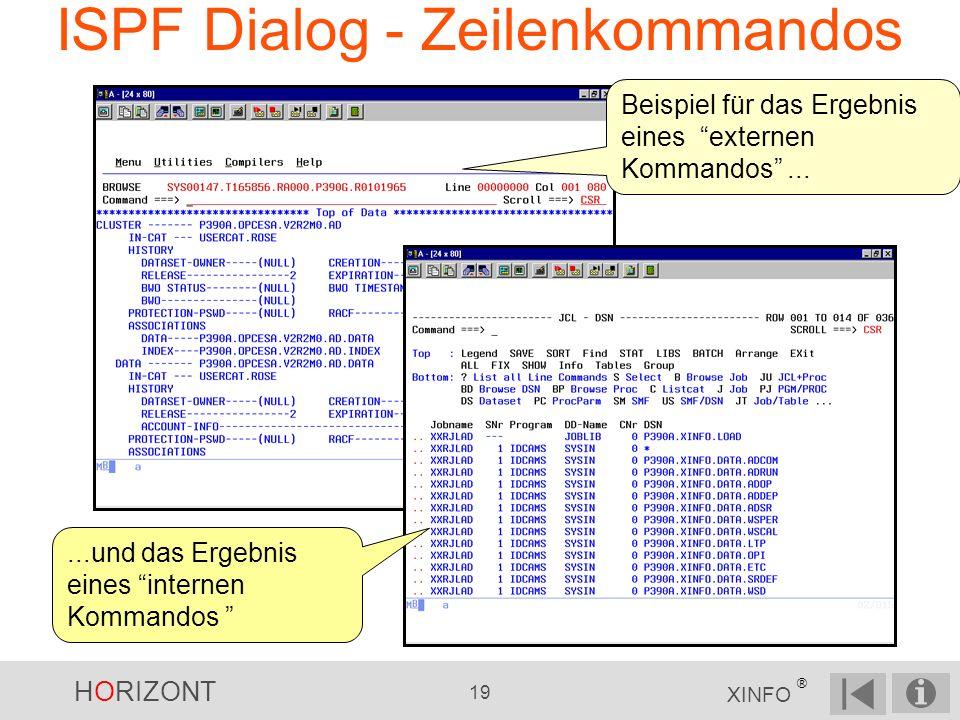 HORIZONT 19 XINFO ® ISPF Dialog - Zeilenkommandos Beispiel für das Ergebnis eines externen Kommandos......und das Ergebnis eines internen Kommandos