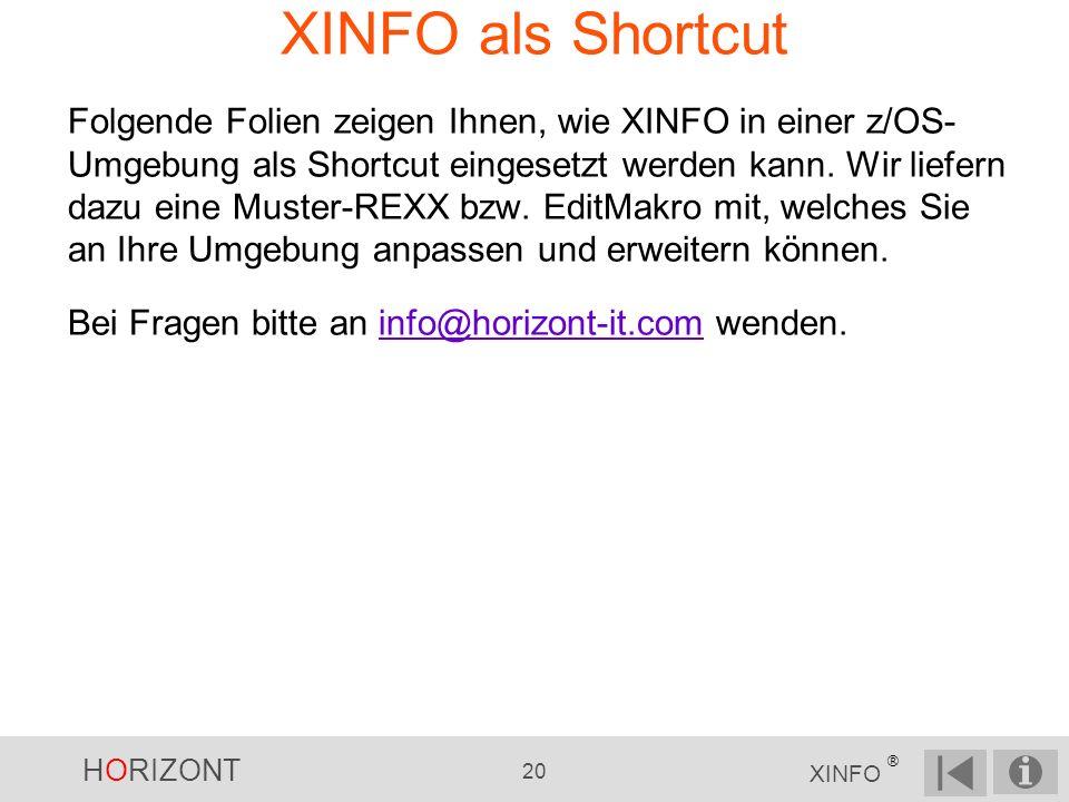 HORIZONT 20 XINFO ® XINFO als Shortcut Folgende Folien zeigen Ihnen, wie XINFO in einer z/OS- Umgebung als Shortcut eingesetzt werden kann.